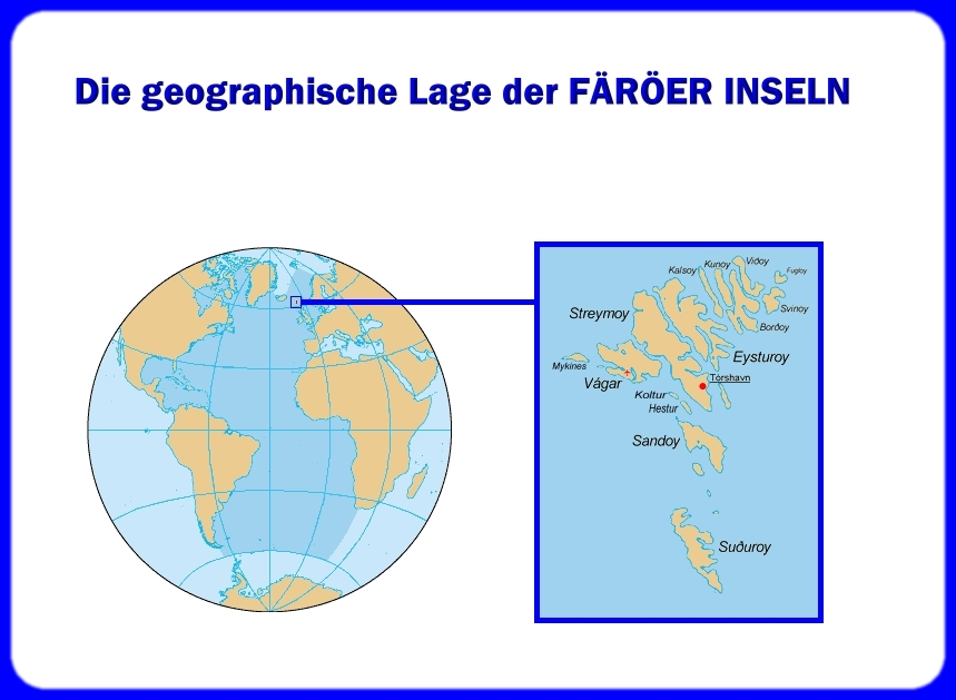 Grafikgestaltung M.L. Monika Laubach  Quelle und Lizenzbedingungen unter Wikipedia: http://de.wikipedia.org/wiki/Datei:Faroe_Islands_location_map.svg Positionskarte der Färöer: Erik Frohne und http://de.wikipedia.org/w/index.php?title=Datei:Atlantik-Karte.png&filetimestamp=20050226195943